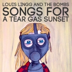 Songs For A Tear Gas Sunset - Louis Lingg & the Bombs
